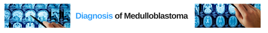 Diagnosis of Medulloblastoma